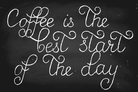 Coffee is the best start of the day. Handwritten text, chalk on a blackboard, vector. Each word and chalk dirt are on the different layers