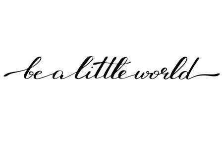 Inspirational phrase handwriting lettering be a little world vector t-shirt print design Illustration