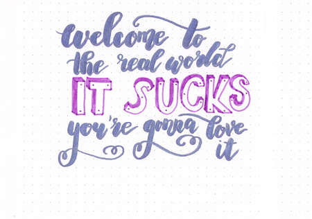 Welcome to the real world it sucks youre gonna love it hand lettering in violet with flourishes