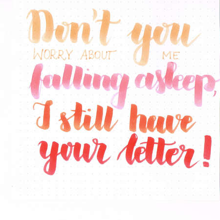 Dont you worry about me falling asleep, I still have your letter! hand lettering inscription in orange and red