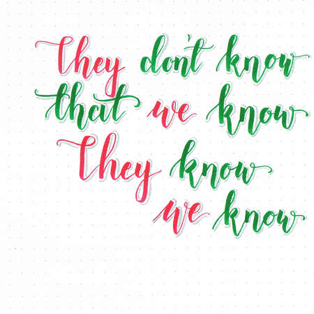 They dont know that we know they know we know hand lettering in green and red with a shadow