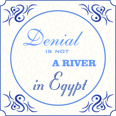 Original design of a traditional delft blue tile with abstract illustration in shades of blue, cream and grey grunge background and text in various fonts: Denial is not a river in Egypt, vector, eps 10