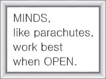 illustration of a basic silver frame with text Minds, like parachutes, work best when open, on white background, vector image, eps10