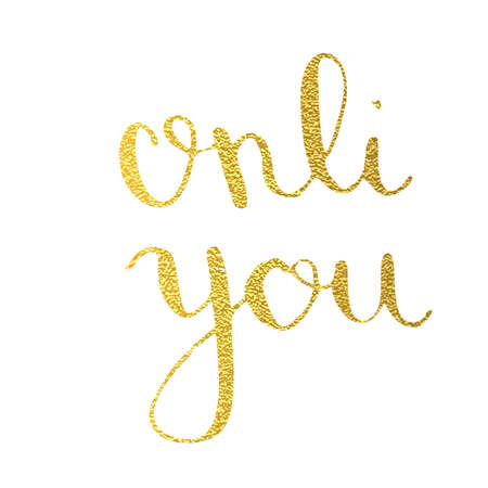 Only you hand drawn text calligraphy for Valentine Day greeting card. Gold calligraphic vector font on white background. Declaration of love. Vector print 10 eps.