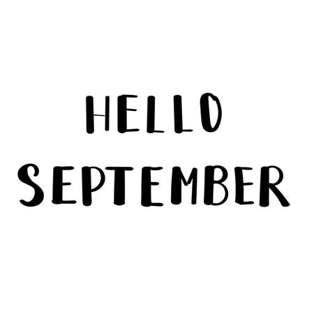 Hello september hand drawn paint brush text calligraphy for greeting card on white background. Vector trendy creative wish font for poster design. Handwritten brush. Monochrome vector illustration.