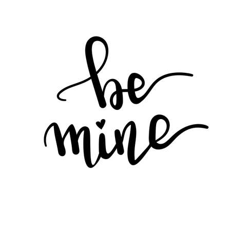 Be mine - hand drawn illustration. Romantic words, Handwritten Valentine wishes for holiday greeting cards. Hand Drawn lettering. Love card design elements. Vector.