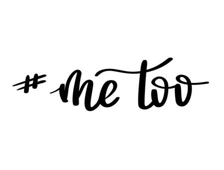Me too hand lettering. A call to stand against sexual harassment, assault and violence toward women. Feminist phrase or slogan. Movement against sexual assault, harassment and violence. Vector illustration