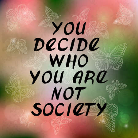 to decide: You decide why you are not society. Motivational calligraphy quote, handwritten with black ink and brush. Butterflies and lights. Vector lettering poster. Perfect for cards, posters and design. Illustration