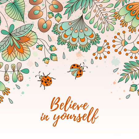 card with flowers and ladybugs. Cute colorful floral background. Believe in yourself. Perfect for greetings, invitations, announcement, wedding design.