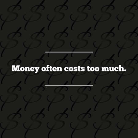 too much: Dark background with dollar sign and repeated quotation white font Money often costs too much. Abstract.