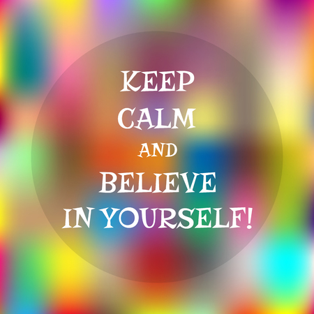 Colorful abstract background. Colored spots, space for text. Motivating quote: Keep calm and believe in yourself!