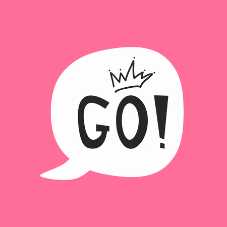 Cute sticker, print, poster for girls. Speech bubble with text Go! and crown drawn by hand. Girly vector illustration. White, black, purple-pink colors.