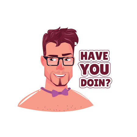 Sexy handsome man is flirting and says Have you doin. Vector cartoon illustration