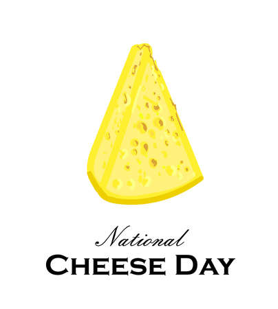 National Cheese Day. Piece of cheese on a white background. Greeting card or poster. The yellow product is dairy.
