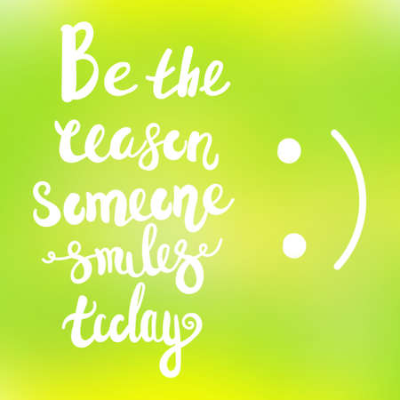 Be the reason someone smiles today calligraphy. Vector lettering motivational poster or card design. Hand drawn quote. vector illustration. Illustration