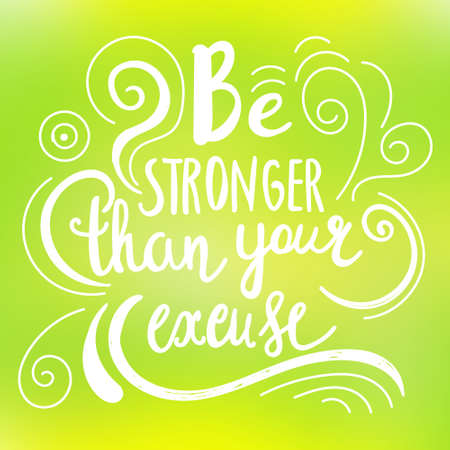 Be stronger then your excuse calligraphy. lettering motivational poster or card design. Hand drawn quote. illustration