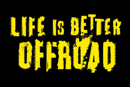 Life is better offroad. Stamp words made from unique letters.  Horizontal vector illustration useful for poster, print and apparel design. Editable graphic element in yellow and black colours. Ilustrace