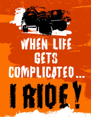 When life gets complicated I ride! Off road quote lettering. Grunge words made from unique letters. Vector illustration useful for poster, print and T-shirt design. Editable graphic element in orange, black and white colors.