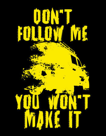 Do not follow me.You wont make it! Off road quote lettering. Grunge words made from unique letters. Vector illustration useful for poster, print and T-shirt design. Editable graphic element in yellow and black colors. Çizim
