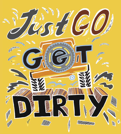 Just go get dirty. Quote, saying, aphorism. Unique hand drawn off-road lettering in vintage style. Vertical vector illustration in pastel colours useful for poster, print and apparel design Çizim