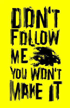 Do not follow me.You wont make it. Off road quote lettering. Grunge words made from unique letters. Vector illustration for poster, print and T-shirt design. Editable element in yellow, black colors. Ilustração
