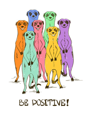 Sketch illustration with funny smiling group of colorful meerkats and text be positive. Illustration