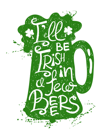 Isolated green mug of beer silhouette on a white background. Typography St. Patricks day poster with text Ill be Irish in a few beers. Illustration