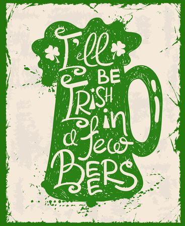 be ill: Retro illustration with isolated green mug of beer silhouette. Typography St. Patricks day poster with text Ill be Irish in a few beers.