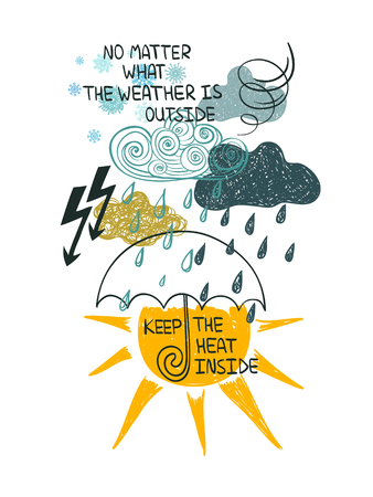 Illustration of bad and good weather. Creative typography poster or card with inspirational text - no matter what the weather is outside keep the heat inside. Illustration