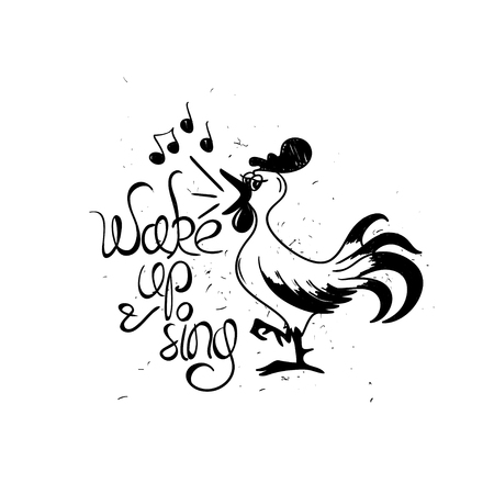 Graphic illustration with funny cartoon rooster. Motivating typography card with text - wake up and sing.
