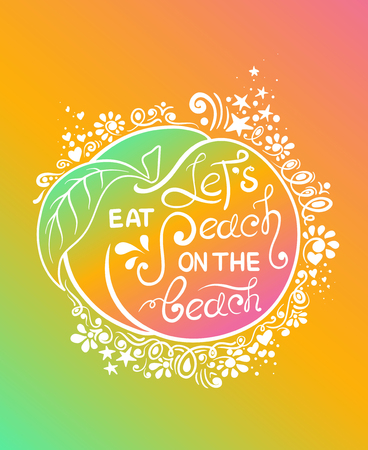 Colorful illustration of peach fruit silhouette and hand drawn lettering. Creative typography poster with phrase - lets eat peach on the beach.