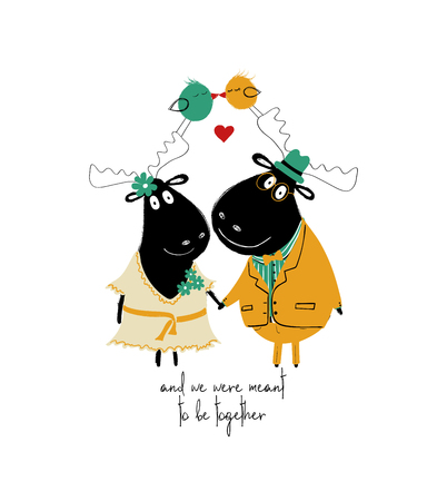 A couple of smartly dressed holding hands moose. Love greeting card with phrase: and we were meant to be together.