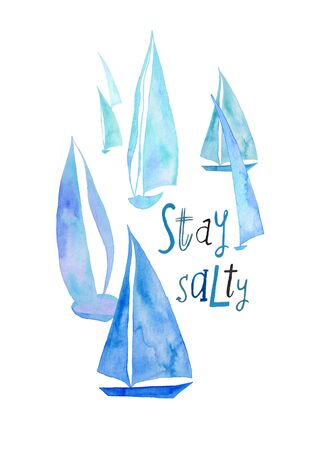 Hand drawn illustration with sailboats and lettering - stay salty. Poster or card with watercolor painted boats.