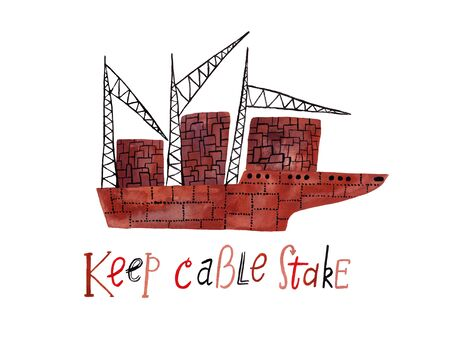 Hand drawn illustration with cargo ship and lettering - keep cable stake. Poster or card with gouache painted boat. Standard-Bild