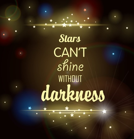 cant: Stars cant shine without darkness. Vector background