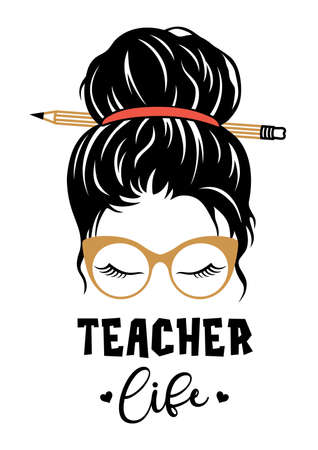 Messy bun design. Teacher life vector illustration.