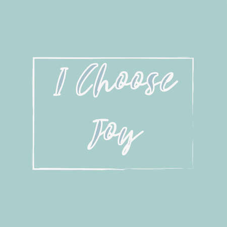 Inspiring phrase about i choose joy. Motivational slogans for printing on clothing and mugs, objects. Positive calls for posters. Graphic design in light style for t-shirts and hoodies.