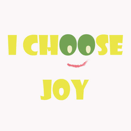 Inspiring phrase about i choose joy. Motivational slogans for printing on clothing and mugs, objects. Positive calls for posters. Graphic design in light style for t-shirts and hoodies. Ilustração