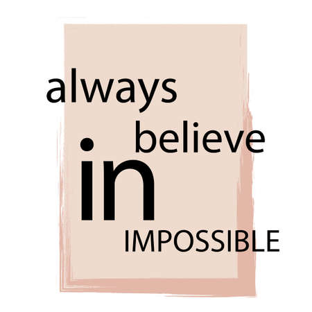 Always believe in impossible. Inspirational text. Tuning for success, a motivational call to action. Stylish design with positive attitude for poster or printing on clothes.