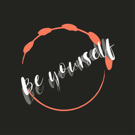 Inspirational phrase be yourself. Motivational slogans for printing on clothing and mugs, objects. Positive calls for posters ldark background.