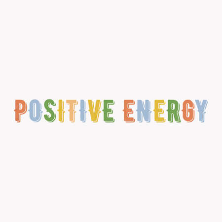 Inspiring phrase about positive energy. Motivational slogans for printing on clothing and mugs, objects. Positive calls for posters. Graphic design in light style for t-shirts and hoodies. Ilustração