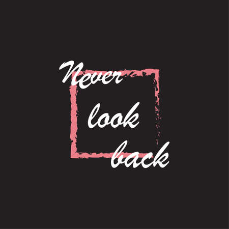 Beautiful phrase Never look back for applying to t-shirts. Stylish and modern design for printing on clothes and things. Inspirational phrase. Motivational call for placement on posters and vinyl stickers.