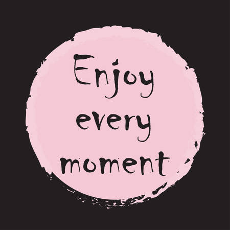 Beautiful phrase Enjoy every moment for applying to t-shirts. Stylish and modern design for printing on clothes and things. Inspirational phrase. Motivational call for placement on posters and vinyl stickers. Illustration