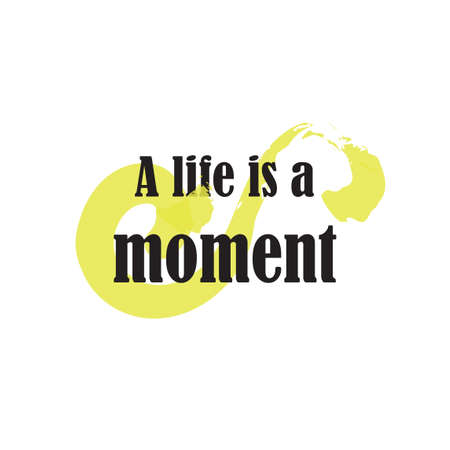 Beautiful phrase a life is a moment for applying to t-shirts. Stylish and modern design for printing on clothes and things. Inspirational phrase. Motivational call for placement on posters and vinyl stickers