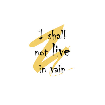 Beautiful phrase I shall not live in vain for applying to t-shirts. Stylish and modern design for printing on clothes and things. Inspirational phrase. Motivational call for placement on posters and vinyl stickers