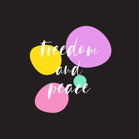 Beautiful phrase freedom and peace for applying to t-shirts. Stylish and modern design for printing on clothes and things. Inspirational phrase. Motivational call for placement on posters and vinyl stickers