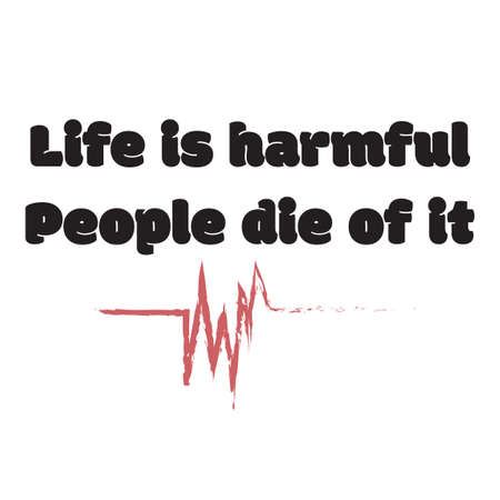 Funny phrase for printing on t- shirts. Life is harmful. People die of it. Stylish design for placement on clothes and things. Beautiful quote. Motivational call for placement on posters and vinyl stickers. Illustration