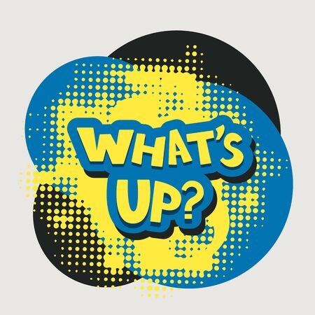 inquire: Whats up? words with halftone background pop art style abstract vector illustration. Confused expression whats up quote. Difficult discussion message text. Illustration