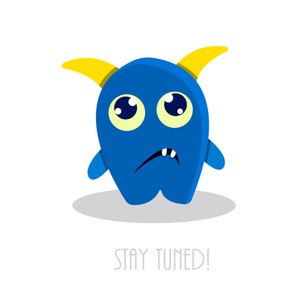 tuned: Stay tuned text with funny sad cartoon monster. Bad mood vector illustration.