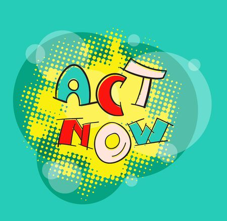 ACT NOW pop art style color abstract vector illustration. Motivation hand lettering text message. Sign to start acting successfully. Illustration